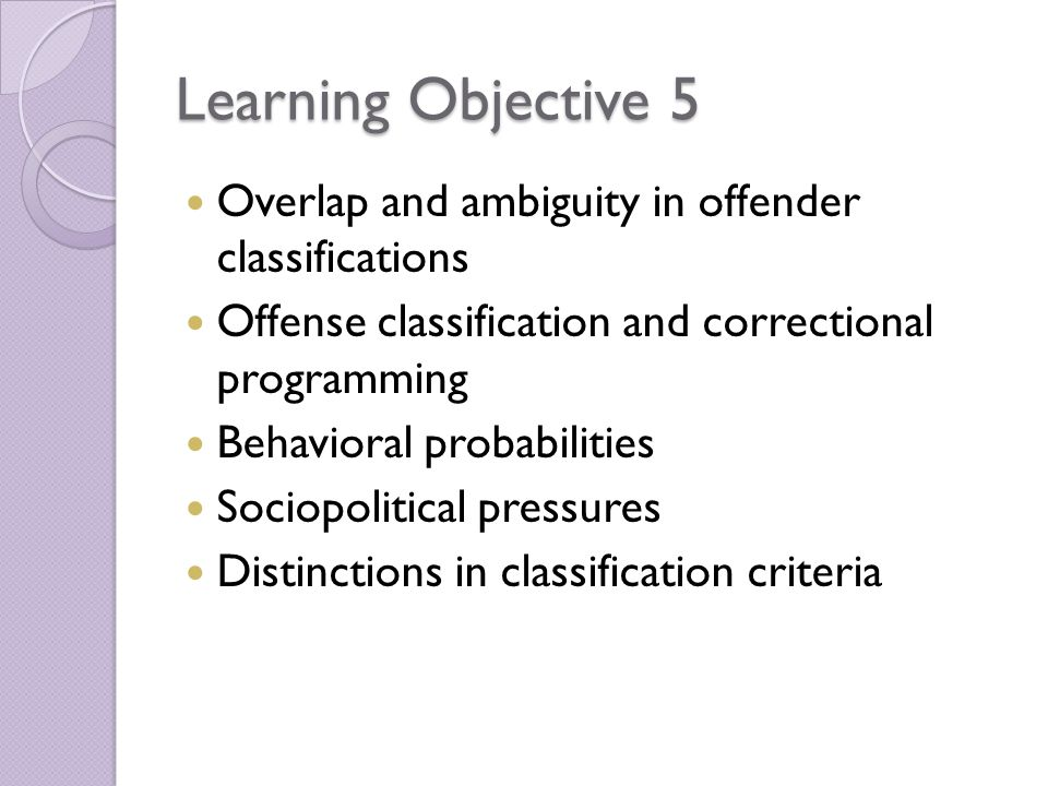 Learning Objective 5 Overlap and ambiguity in offender classifications