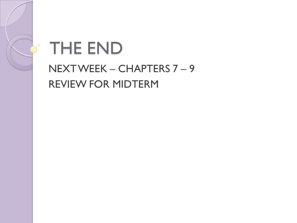 NEXT WEEK – CHAPTERS 7 – 9 REVIEW FOR MIDTERM