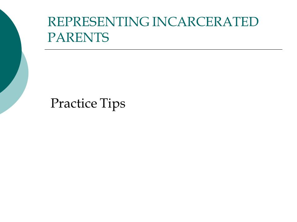REPRESENTING INCARCERATED PARENTS