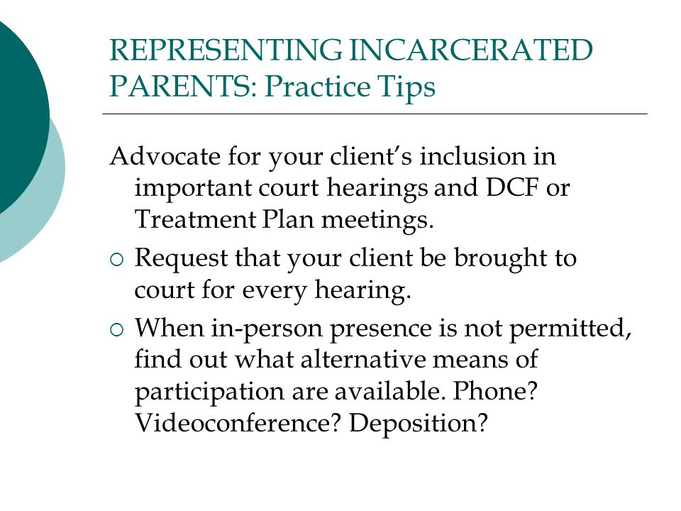 REPRESENTING INCARCERATED PARENTS: Practice Tips