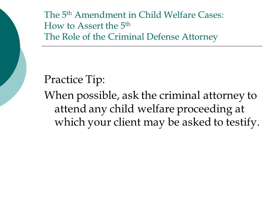 The 5th Amendment in Child Welfare Cases: How to Assert the 5th The Role of the Criminal Defense Attorney