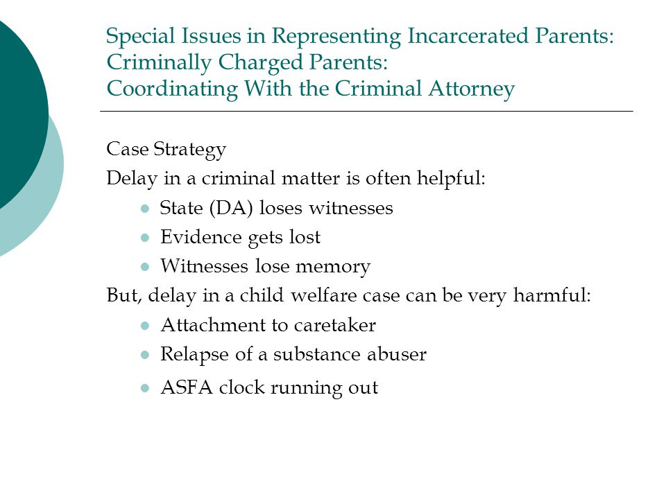 Special Issues in Representing Incarcerated Parents: Criminally Charged Parents: Coordinating With the Criminal Attorney
