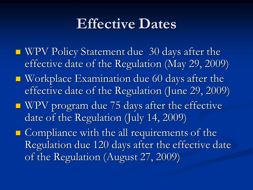 Effective Dates WPV Policy Statement due 30 days after the effective date of the Regulation (May 29, 2009)