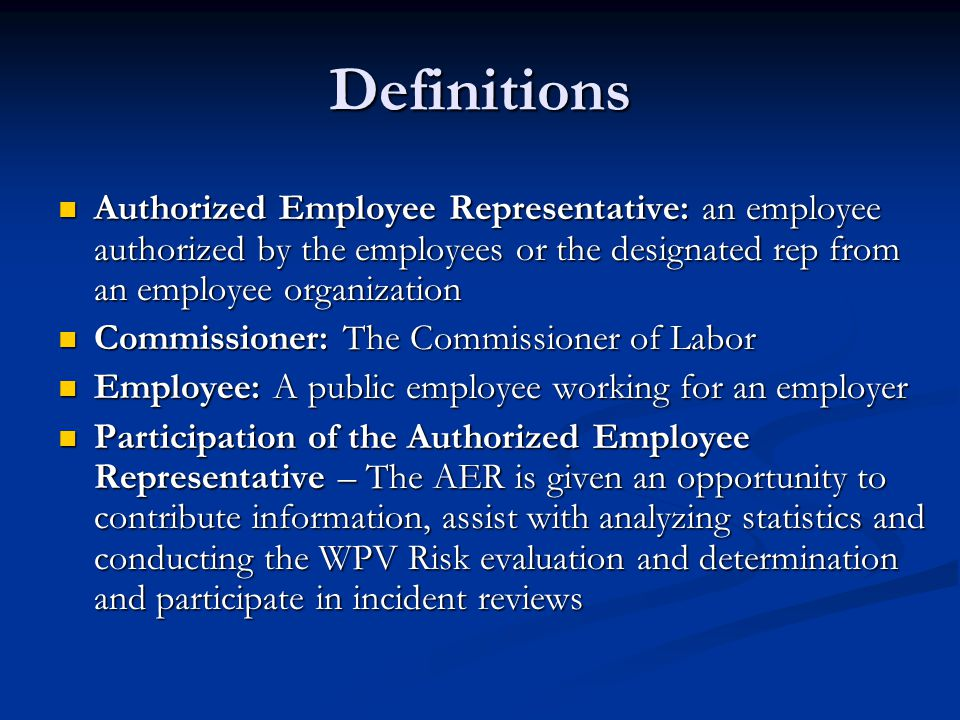 Definitions Authorized Employee Representative: an employee authorized by the employees or the designated rep from an employee organization.