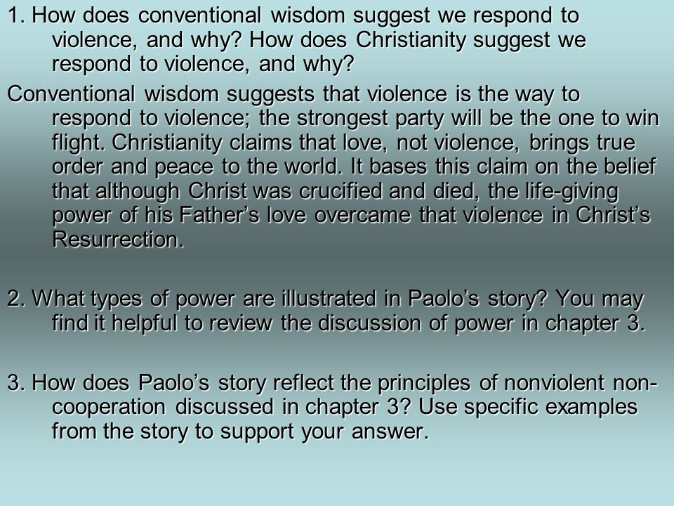 1. How does conventional wisdom suggest we respond to violence, and why How does Christianity suggest we respond to violence, and why