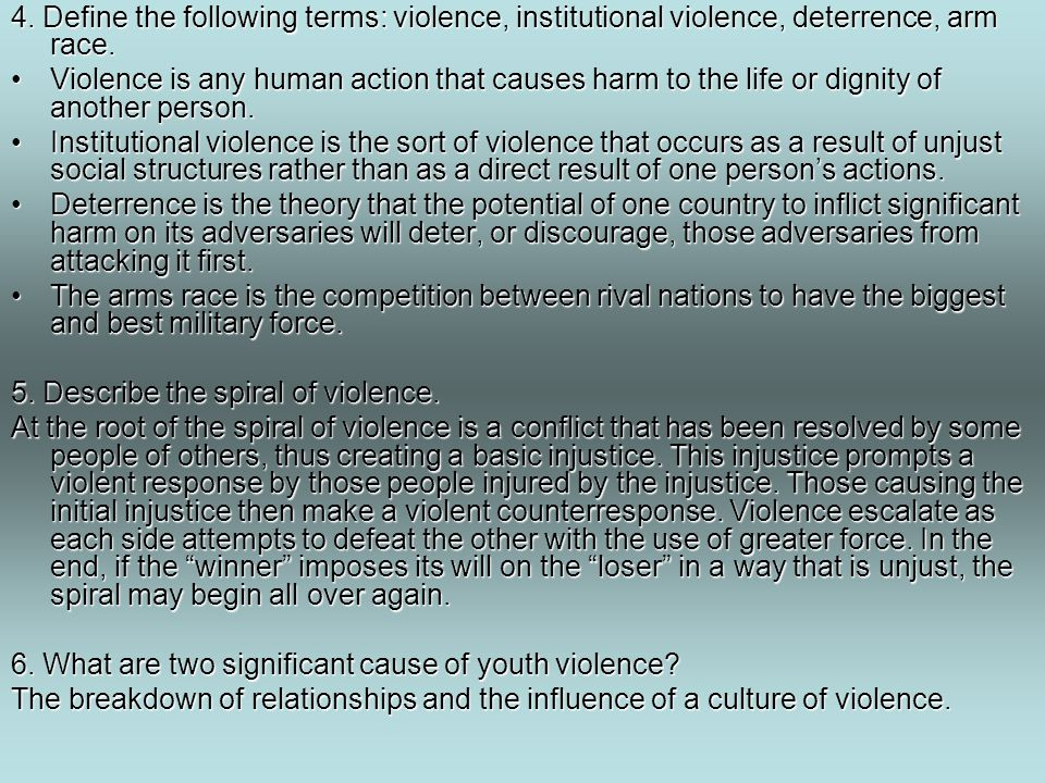 4. Define the following terms: violence, institutional violence, deterrence, arm race.