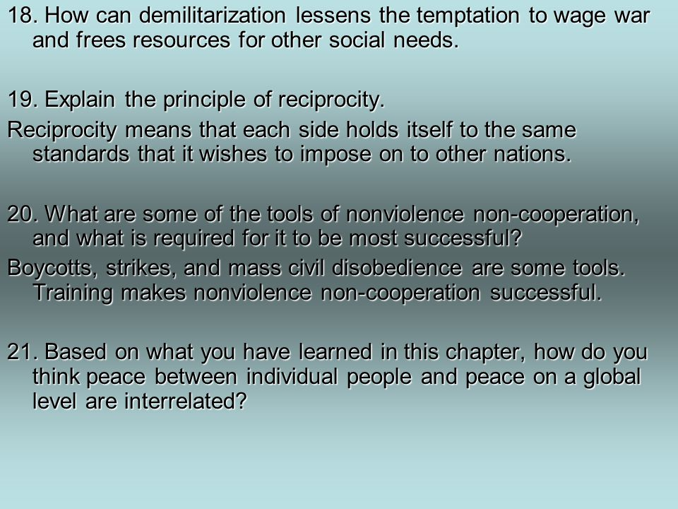 18. How can demilitarization lessens the temptation to wage war and frees resources for other social needs.