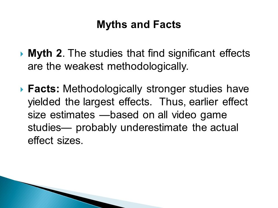 Myths and Facts Myth 2. The studies that find significant effects are the weakest methodologically.