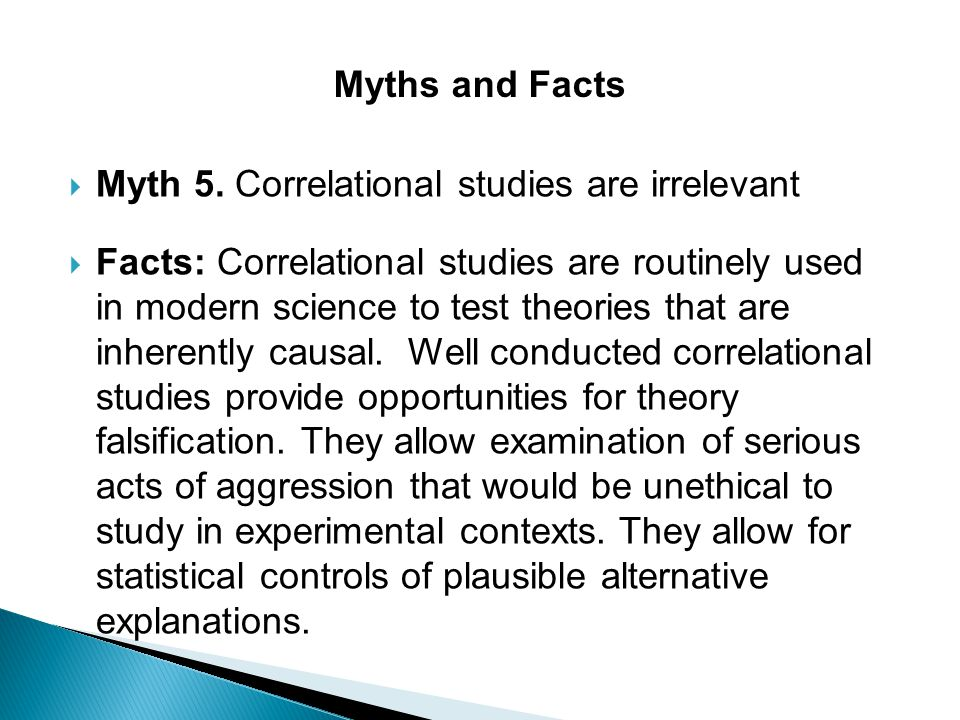 Myths and Facts Myth 5. Correlational studies are irrelevant.