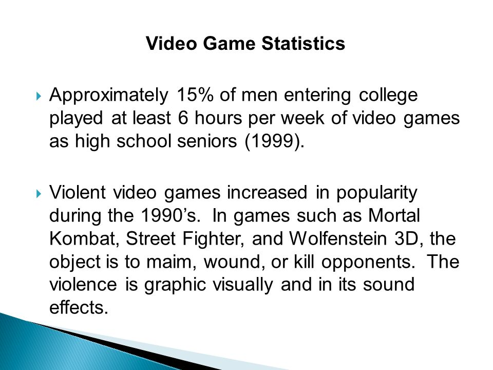 Video Game Statistics Approximately 15% of men entering college played at least 6 hours per week of video games as high school seniors (1999).