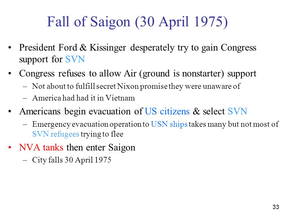 Fall of Saigon (30 April 1975) President Ford & Kissinger desperately try to gain Congress support for SVN.