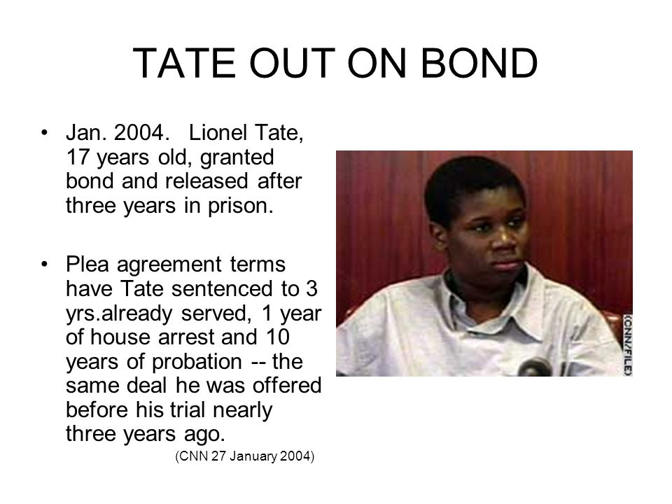 TATE OUT ON BOND Jan. 2004. Lionel Tate, 17 years old, granted bond and released after three years in prison.
