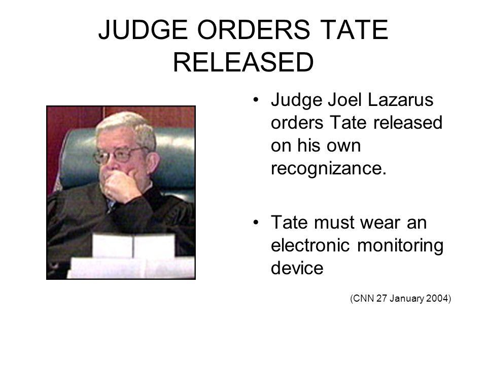 JUDGE ORDERS TATE RELEASED