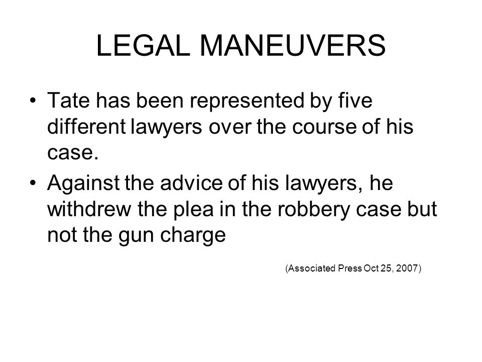 LEGAL MANEUVERS Tate has been represented by five different lawyers over the course of his case.