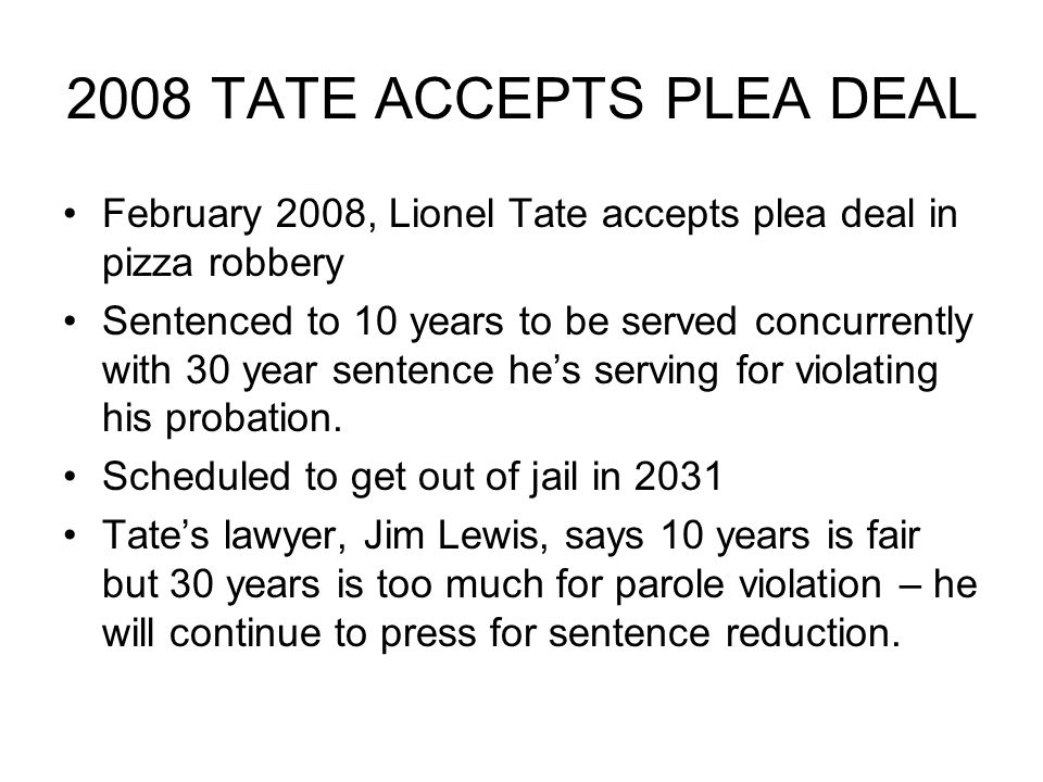 2008 TATE ACCEPTS PLEA DEAL February 2008, Lionel Tate accepts plea deal in pizza robbery.
