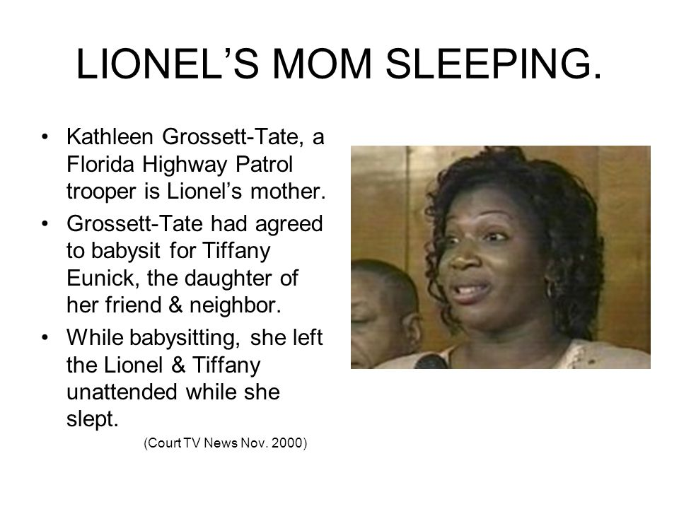 LIONEL'S MOM SLEEPING. Kathleen Grossett-Tate, a Florida Highway Patrol trooper is Lionel's mother.