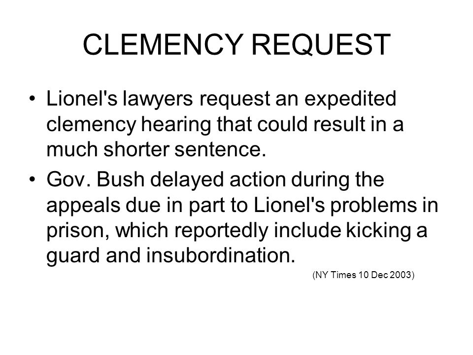 CLEMENCY REQUEST Lionel s lawyers request an expedited clemency hearing that could result in a much shorter sentence.