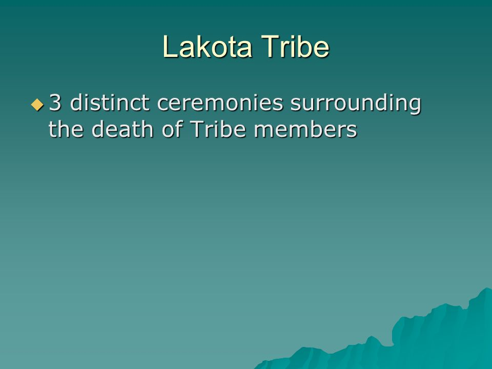 Lakota Tribe 3 distinct ceremonies surrounding the death of Tribe members