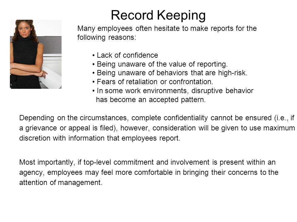 Record Keeping Many employees often hesitate to make reports for the following reasons: Lack of confidence.