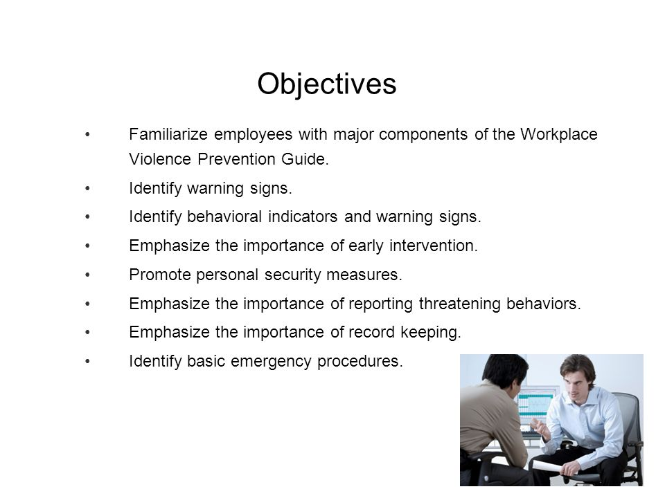 Objectives Familiarize employees with major components of the Workplace Violence Prevention Guide. Identify warning signs.
