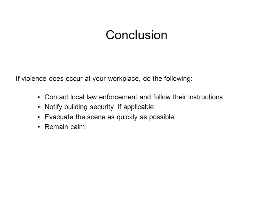Conclusion If violence does occur at your workplace, do the following: