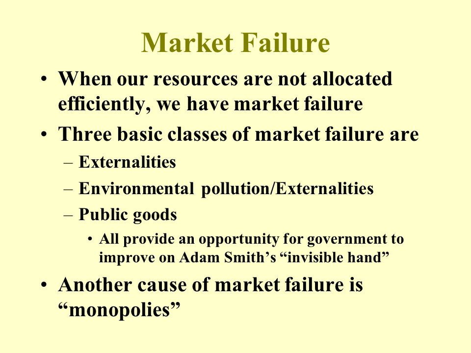 Market Failure When our resources are not allocated efficiently, we have market failure. Three basic classes of market failure are.