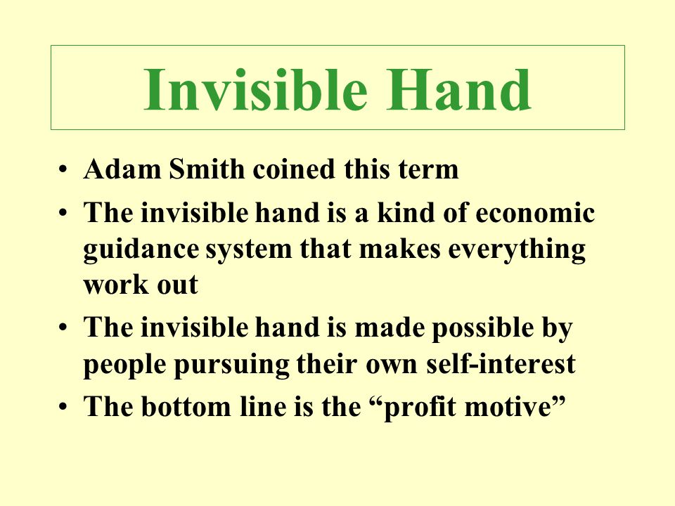 Invisible Hand Adam Smith coined this term