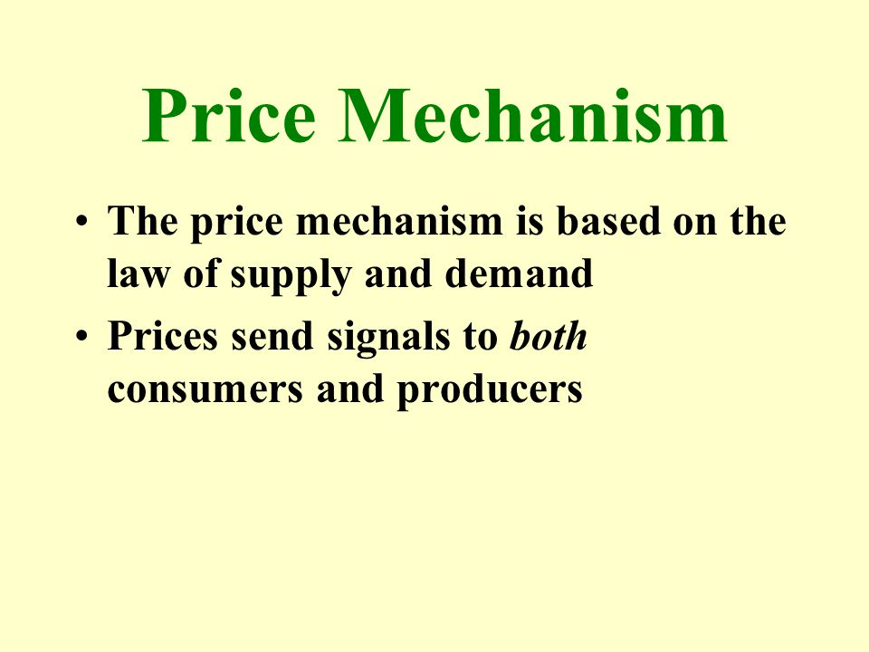 Price Mechanism The price mechanism is based on the law of supply and demand.