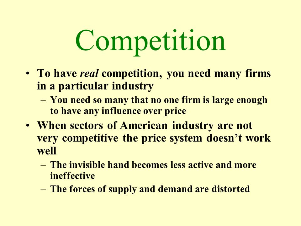 Competition To have real competition, you need many firms in a particular industry.