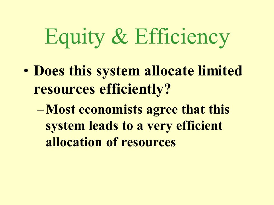 Equity & Efficiency Does this system allocate limited resources efficiently