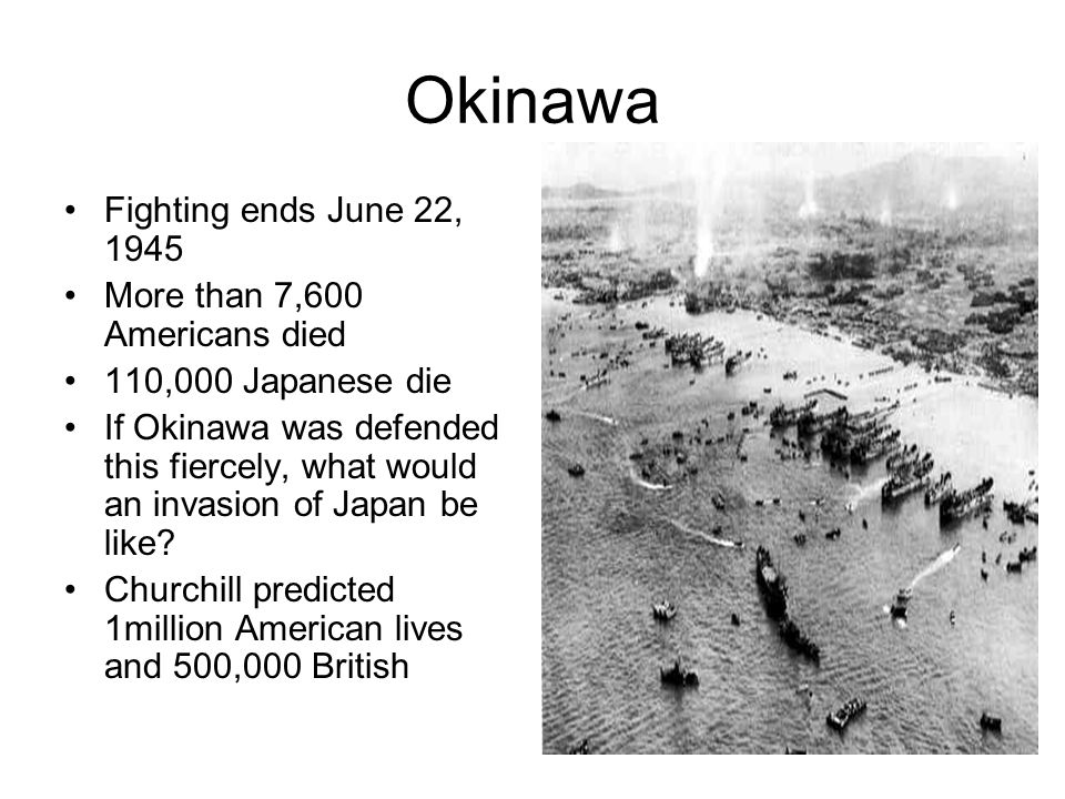 Okinawa Fighting ends June 22, 1945 More than 7,600 Americans died