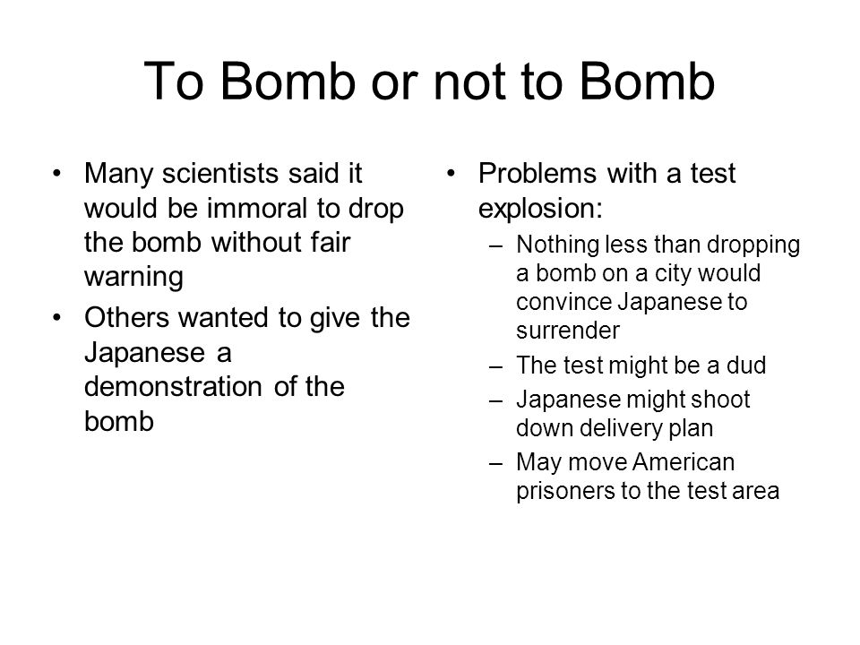 To Bomb or not to Bomb Many scientists said it would be immoral to drop the bomb without fair warning.