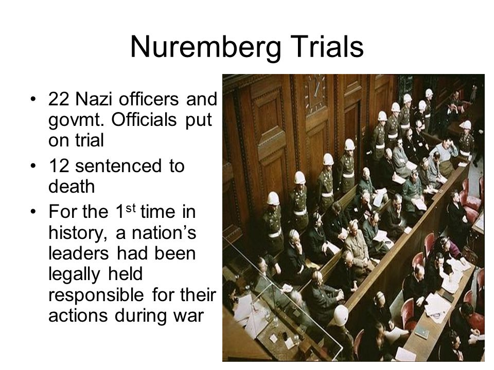 Nuremberg Trials 22 Nazi officers and govmt. Officials put on trial
