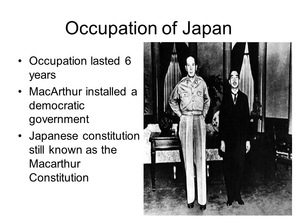 Occupation of Japan Occupation lasted 6 years