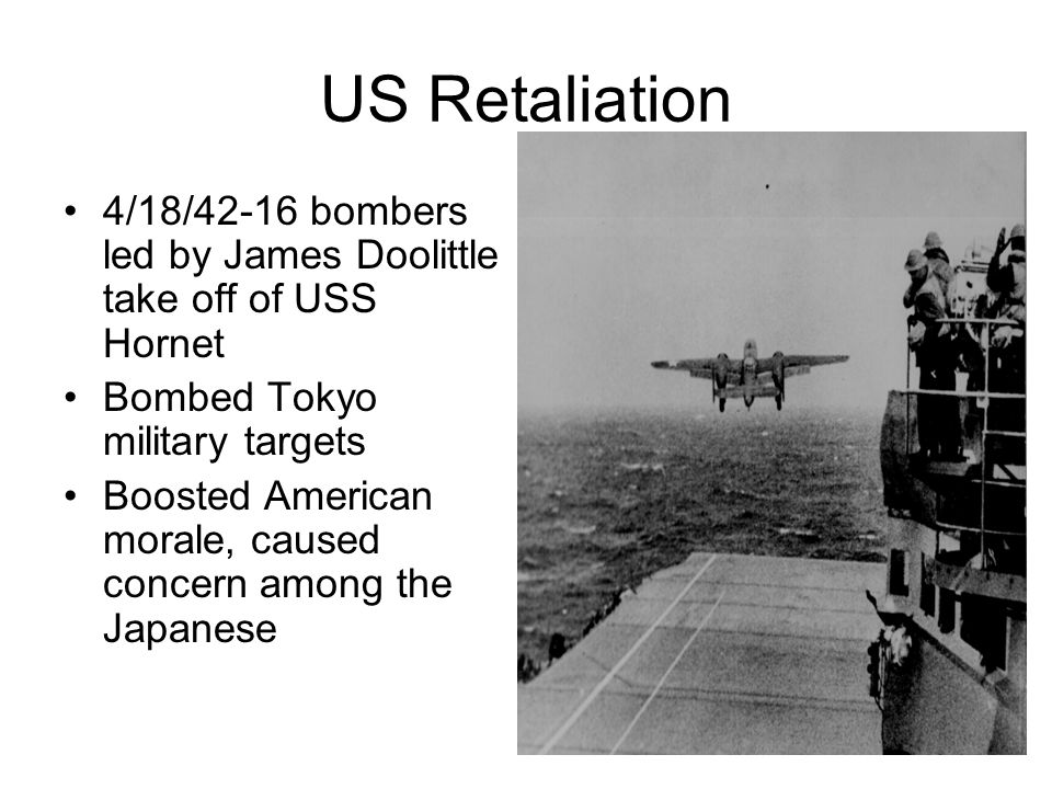 US Retaliation 4/18/42-16 bombers led by James Doolittle take off of USS Hornet. Bombed Tokyo military targets.