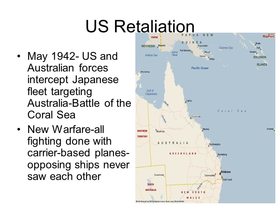 US Retaliation May 1942- US and Australian forces intercept Japanese fleet targeting Australia-Battle of the Coral Sea.