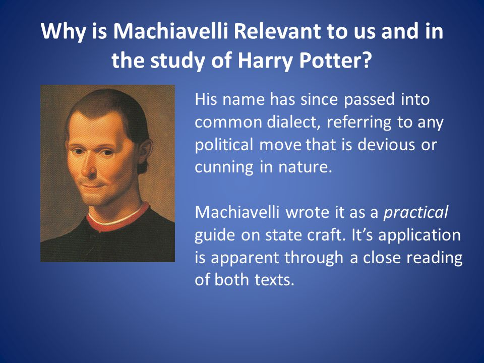 Why is Machiavelli Relevant to us and in the study of Harry Potter