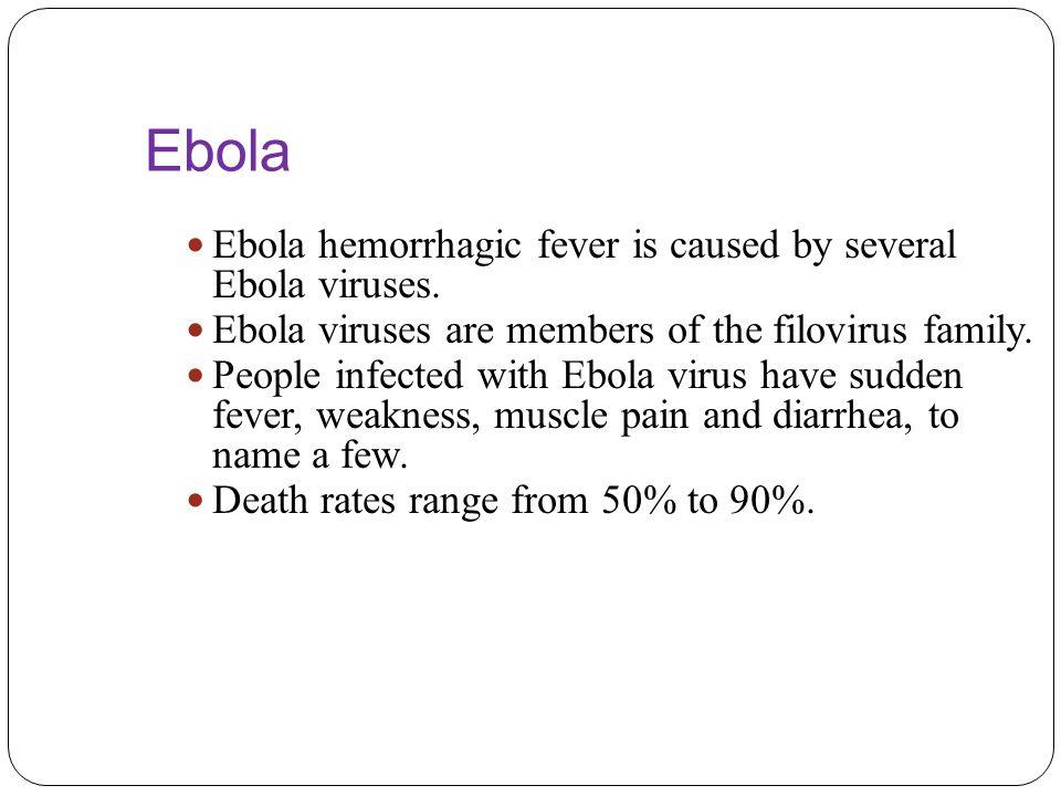 Ebola Ebola hemorrhagic fever is caused by several Ebola viruses.