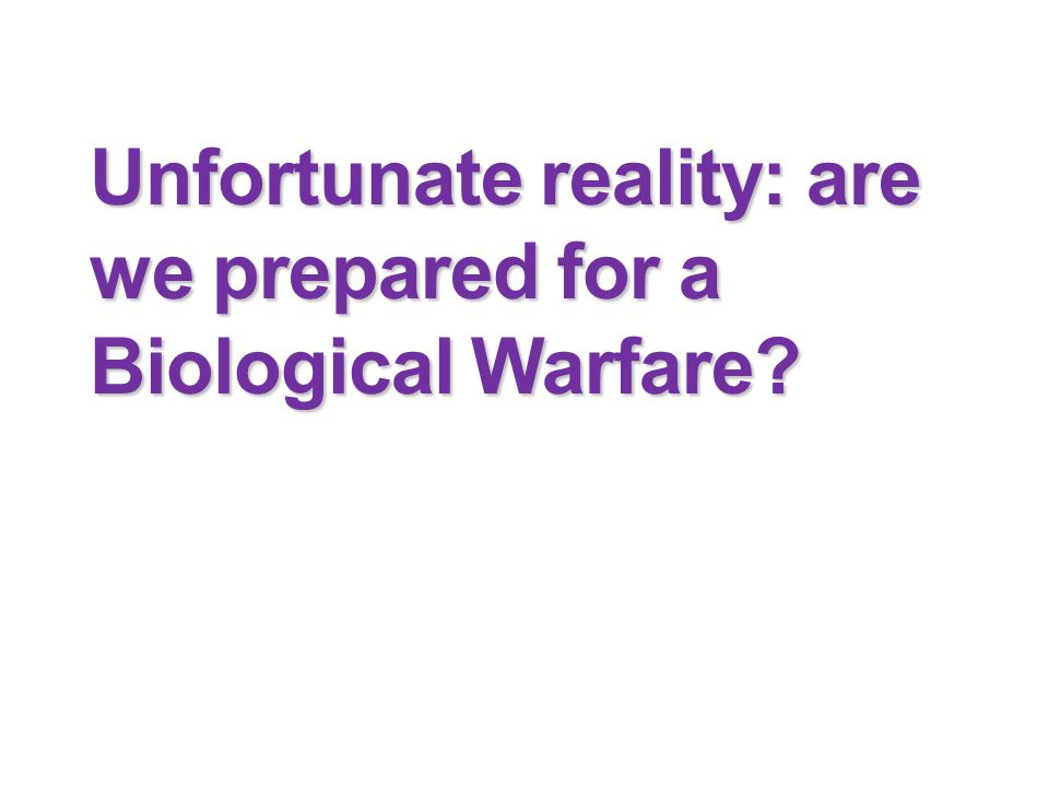 Unfortunate reality: are we prepared for a Biological Warfare