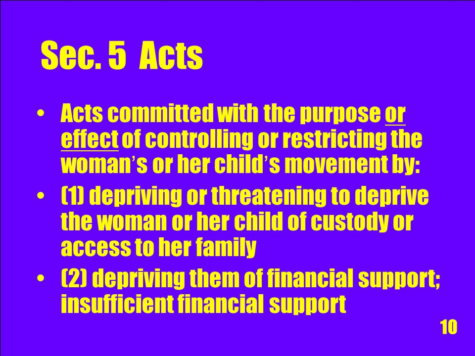 Sec. 5 Acts Acts committed with the purpose or effect of controlling or restricting the woman's or her child's movement by: