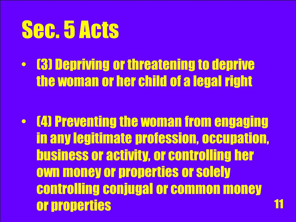 Sec. 5 Acts (3) Depriving or threatening to deprive the woman or her child of a legal right.