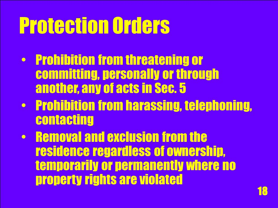 Protection Orders Prohibition from threatening or committing, personally or through another, any of acts in Sec. 5.