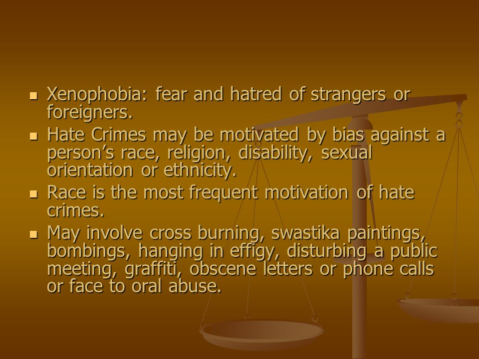 Xenophobia: fear and hatred of strangers or foreigners.