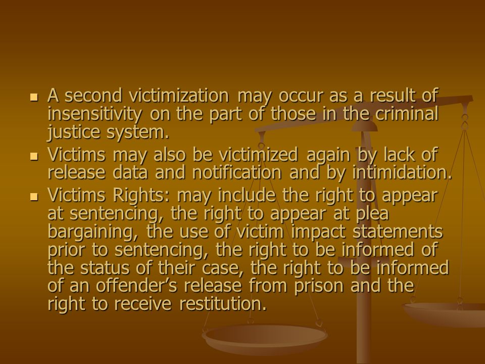 A second victimization may occur as a result of insensitivity on the part of those in the criminal justice system.