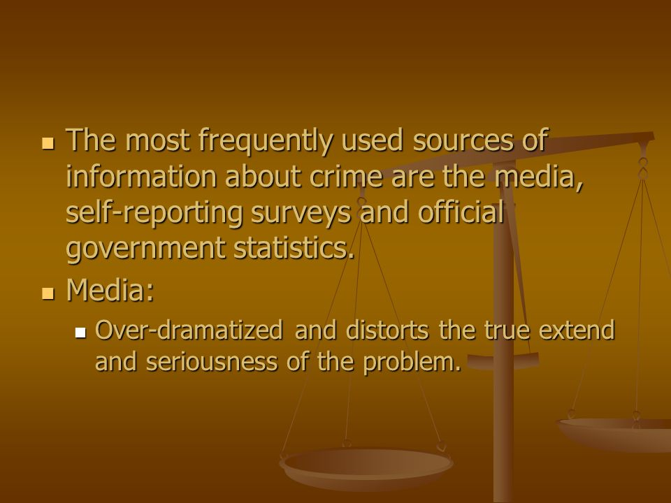 The most frequently used sources of information about crime are the media, self-reporting surveys and official government statistics.