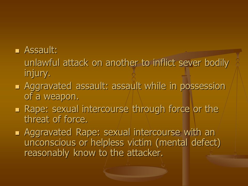 Assault: unlawful attack on another to inflict sever bodily injury. Aggravated assault: assault while in possession of a weapon.