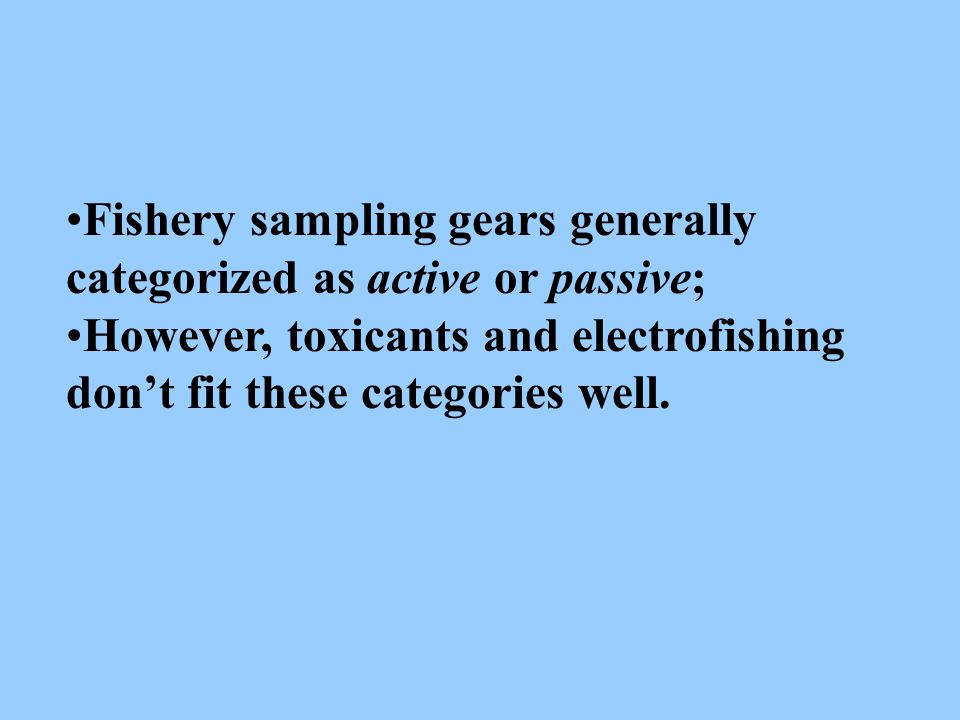 Fishery sampling gears generally categorized as active or passive;