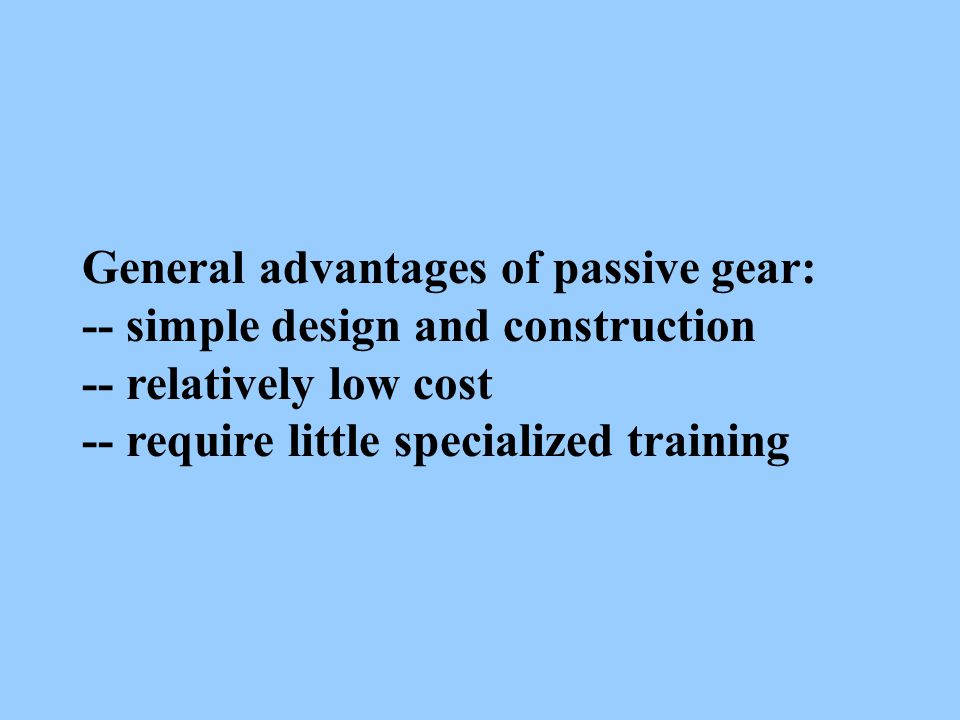 General advantages of passive gear: