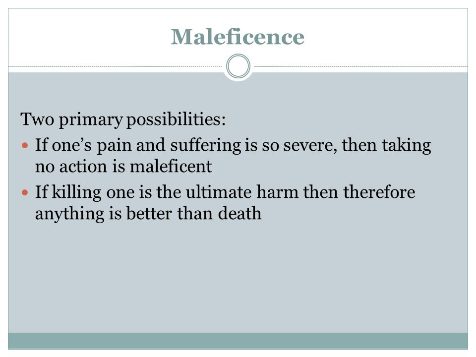 Maleficence Two primary possibilities: