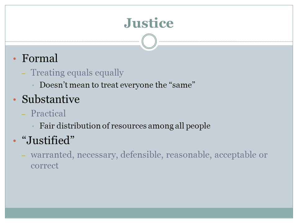 Justice Formal Substantive Justified Treating equals equally